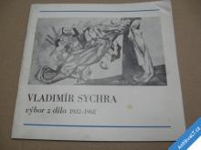 VLADIMÍR SYCHRA výbor z díla 1932 - 62