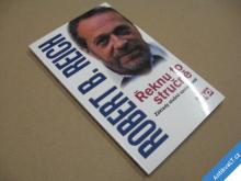 Reich Robert B. ŘEKNU TO STRUČNĚ 2005