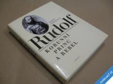 Hamannová B. RUDOLF - KORUNNÍ PRINC A REBEL 1993
