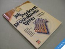 JAK ZVYŠOVAT PRODUKTIVITU TÝMU Smith Jane 2000