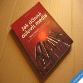 Tomandl Jan JAK ÚČINNĚ OSLOVIT MÉDIA 2011