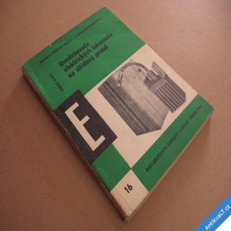 foto USMĚRŇOVAČE ELEKTRICKÝCH LOKOMOTIV NA STŘÍDAVÝ PROUD Kloss A. 1964