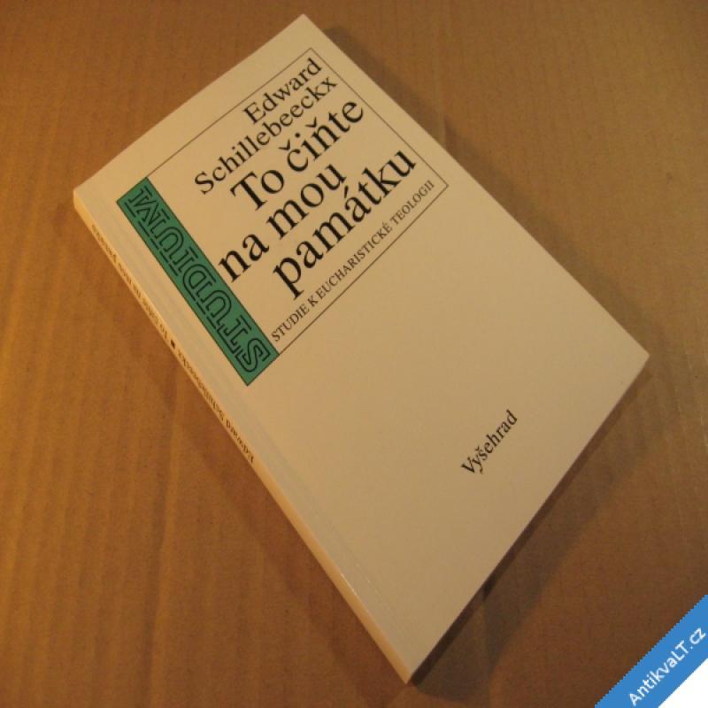 foto Schillebeeckx Ed. TO ČIŇTE NA MOU PAMÁTKU studie k euchar. teologii