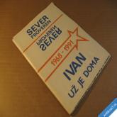 SEVER PROVEREN - IVAN UŽ JE DOMA 1968 - 1991 vydal Severočeský dialog