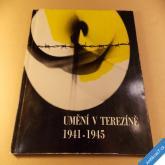 UMĚNÍ V TEREZÍNĚ 1941 - 1945 Památník Terezín 1973