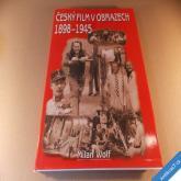 ČESKÝ FILM V OBRAZECH 1898 - 1945 Wolf Milan