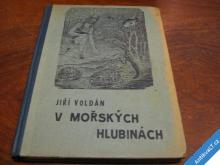 JIŘÍ VOLDÁN  V MOŘSKÝCH HLUBINÁCH  SCI FI CA 1940