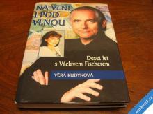 DESET LET S VÁCLAVEM FISCHEREM  KUDYNOVÁ  2005