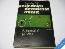 POSLEDNÍCH DEVADESÁT MINUT  ŠIKL JAROSLAV 1974